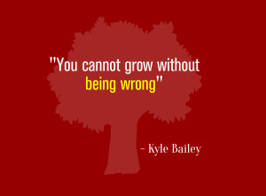you-cannot-grow-without-being-wrong-kyle-bailey-image-bad-font-300x222