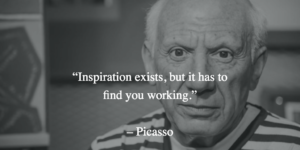 Pablo Picasso Quote, Inspiration and work hard